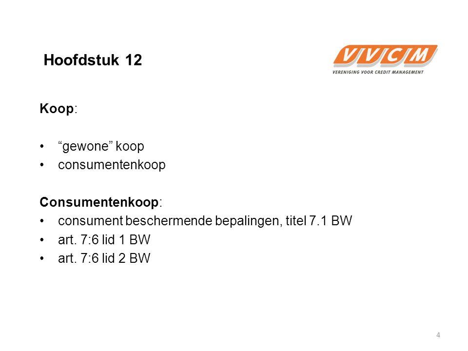 Hoofdstuk 12 Koop: gewone koop consumentenkoop Consumentenkoop: consument beschermende bepalingen, titel 7.1 BW art.