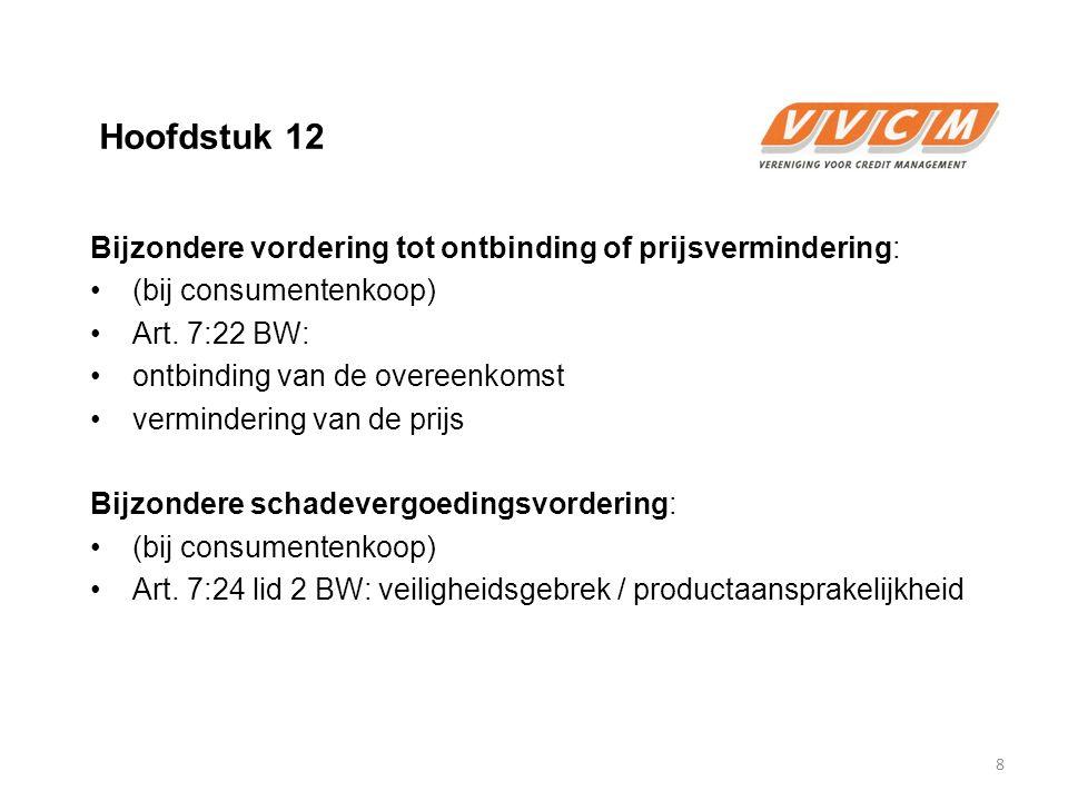Hoofdstuk 12 Bijzondere vordering tot ontbinding of prijsvermindering: (bij consumentenkoop) Art. 7:22 BW: ontbinding van de overeenkomst vermindering