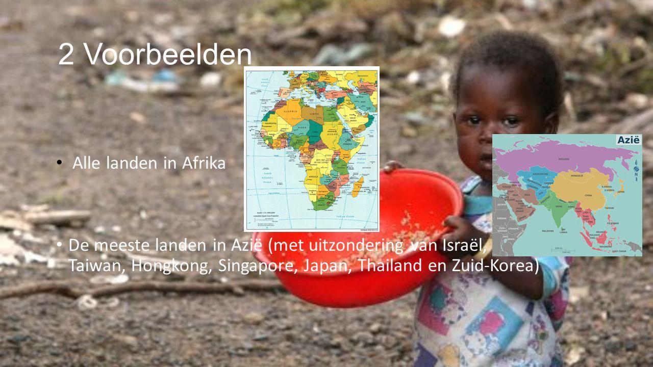 2 Voorbeelden Alle landen in Afrika De meeste landen in Azië (met uitzondering van Israël, Taiwan, Hongkong, Singapore, Japan, Thailand en Zuid-Korea)