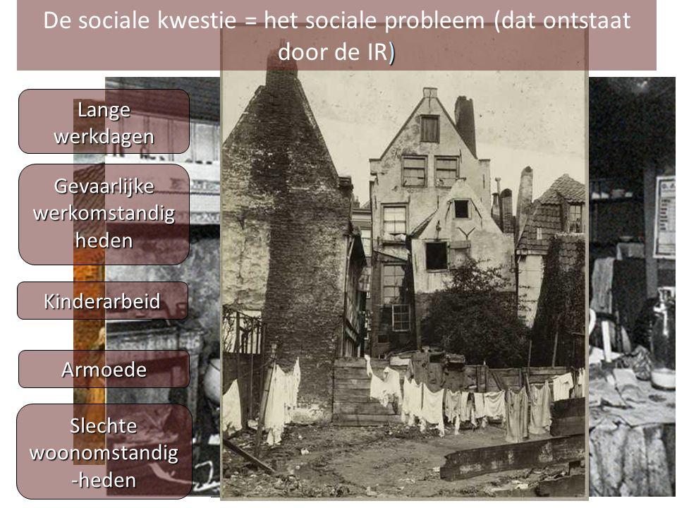 Lange werkdagen Gevaarlijke werkomstandig heden Kinderarbeid Armoede Slechte woonomstandig -heden ) De sociale kwestie = het sociale probleem (dat ontstaat door de IR)
