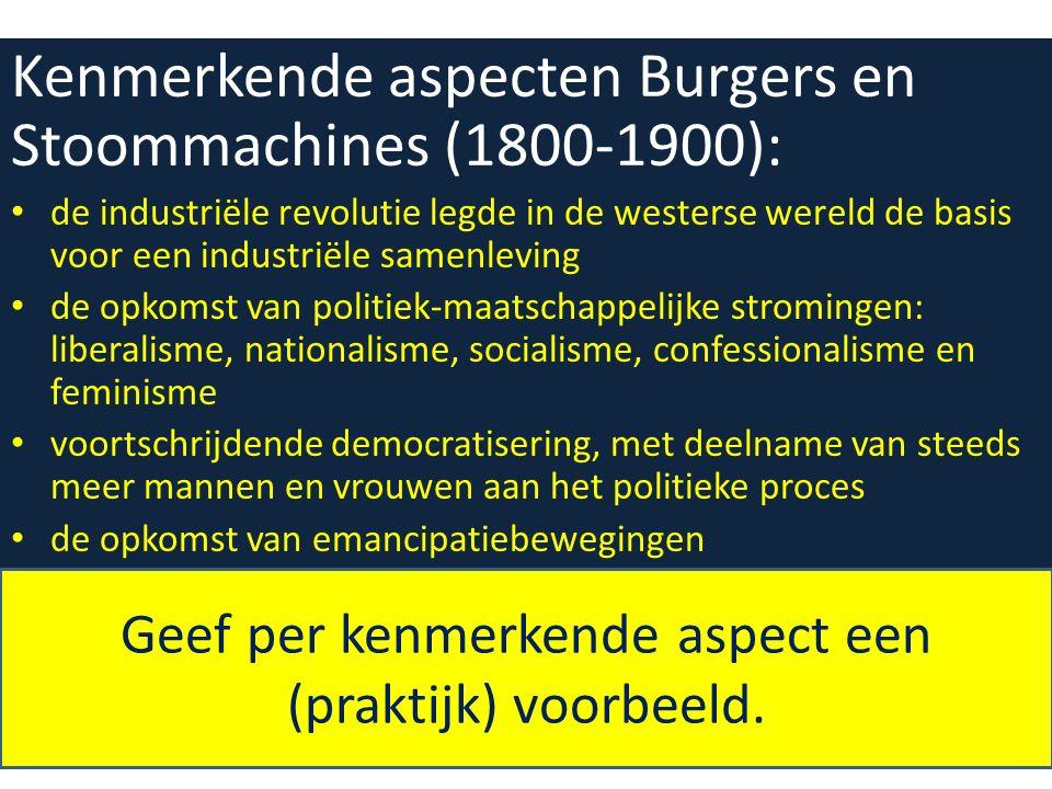 Kenmerkende aspecten Burgers en Stoommachines (1800-1900): de industriële revolutie legde in de westerse wereld de basis voor een industriële samenlev