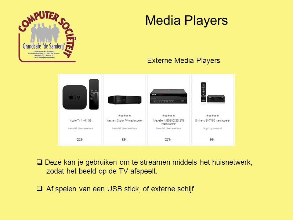 Media Players Externe Media Players  Deze kan je gebruiken om te streamen middels het huisnetwerk, zodat het beeld op de TV afspeelt.  Af spelen van