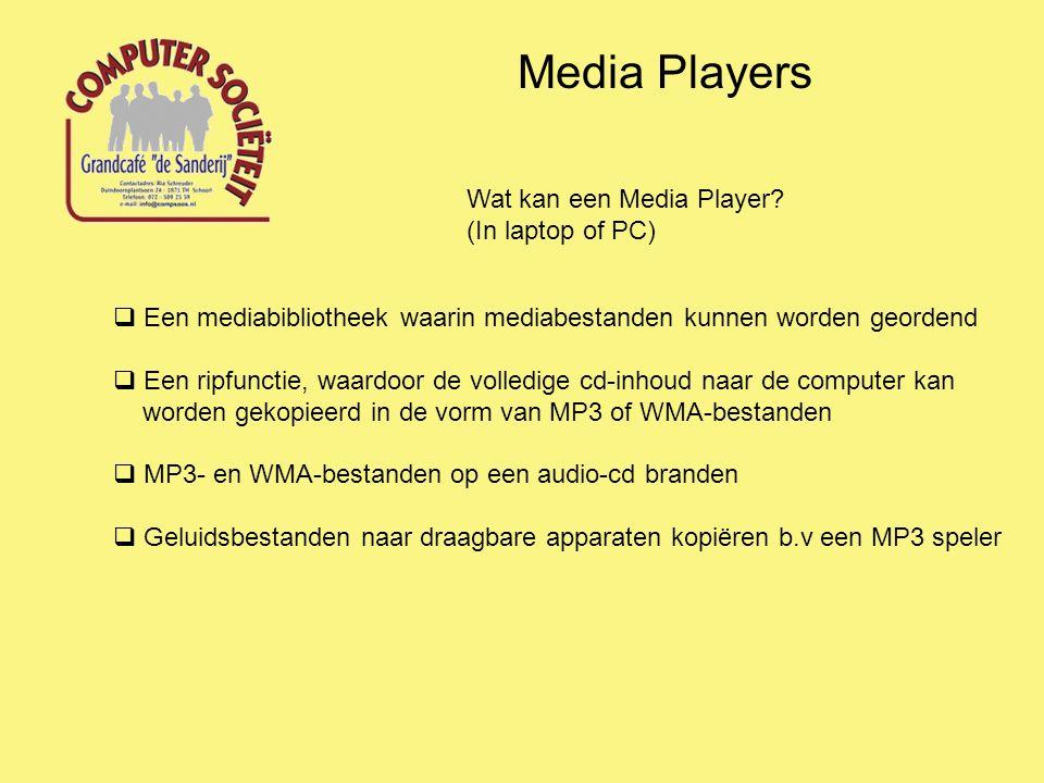 Media Players  Een mediabibliotheek waarin mediabestanden kunnen worden geordend  Een ripfunctie, waardoor de volledige cd-inhoud naar de computer kan worden gekopieerd in de vorm van MP3 of WMA-bestanden  MP3- en WMA-bestanden op een audio-cd branden  Geluidsbestanden naar draagbare apparaten kopiëren b.v een MP3 speler Wat kan een Media Player.