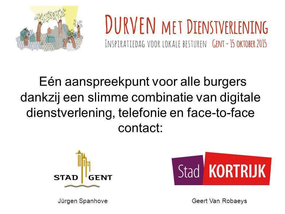 Eén aanspreekpunt voor alle burgers dankzij een slimme combinatie van digitale dienstverlening, telefonie en face-to-face contact: Jürgen SpanhoveGeert Van Robaeys