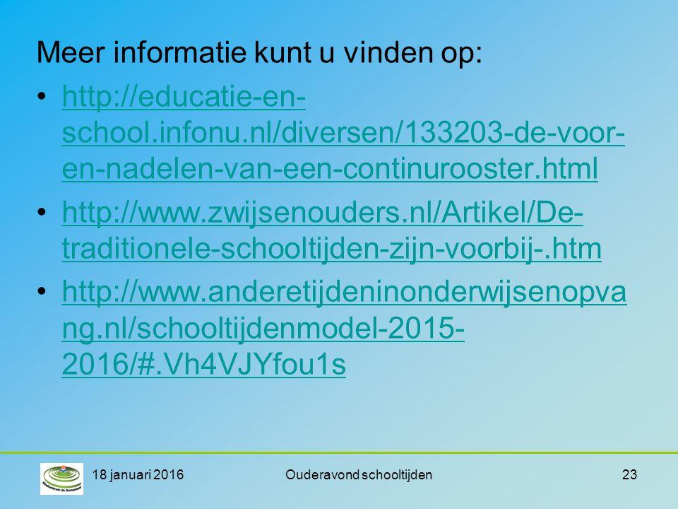 Meer informatie kunt u vinden op: http://educatie-en- school.infonu.nl/diversen/133203-de-voor- en-nadelen-van-een-continurooster.htmlhttp://educatie-en- school.infonu.nl/diversen/133203-de-voor- en-nadelen-van-een-continurooster.html http://www.zwijsenouders.nl/Artikel/De- traditionele-schooltijden-zijn-voorbij-.htmhttp://www.zwijsenouders.nl/Artikel/De- traditionele-schooltijden-zijn-voorbij-.htm http://www.anderetijdeninonderwijsenopva ng.nl/schooltijdenmodel-2015- 2016/#.Vh4VJYfou1shttp://www.anderetijdeninonderwijsenopva ng.nl/schooltijdenmodel-2015- 2016/#.Vh4VJYfou1s 18 januari 2016Ouderavond schooltijden23