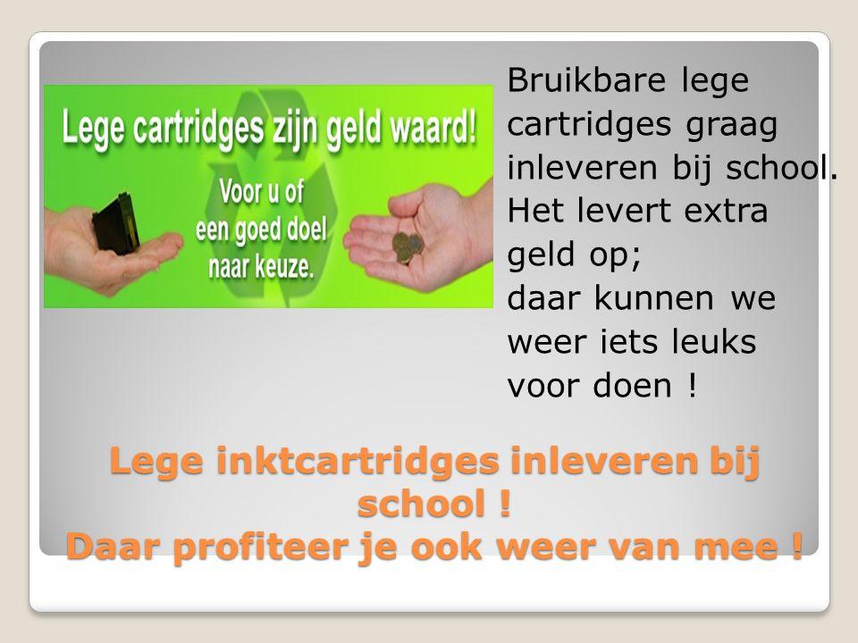 Lege inktcartridges inleveren bij school . Daar profiteer je ook weer van mee .