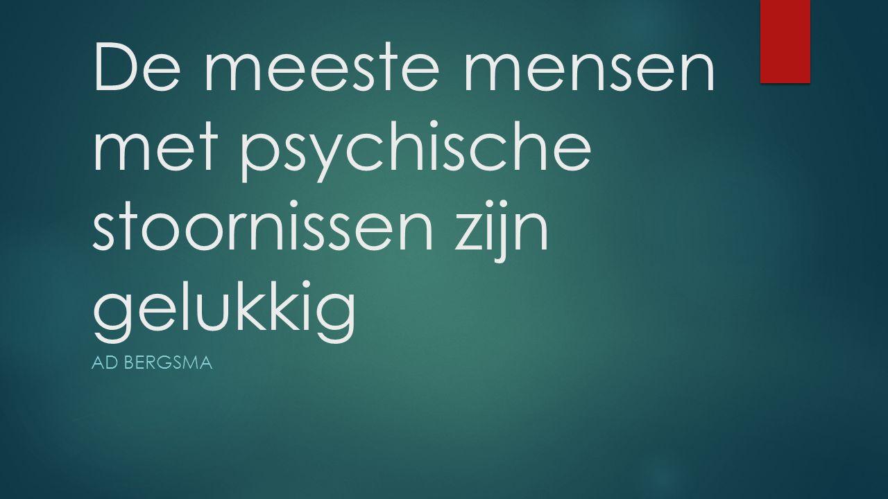 De meeste mensen met psychische stoornissen zijn gelukkig AD BERGSMA