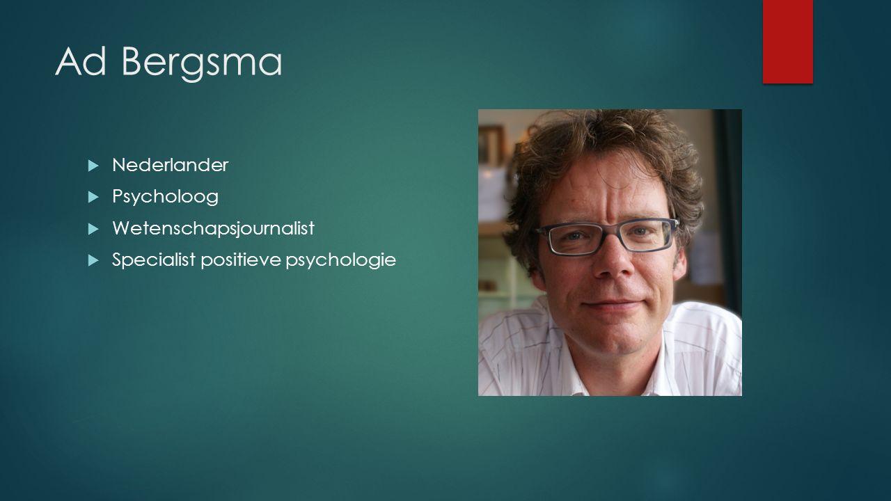 Ad Bergsma  Nederlander  Psycholoog  Wetenschapsjournalist  Specialist positieve psychologie