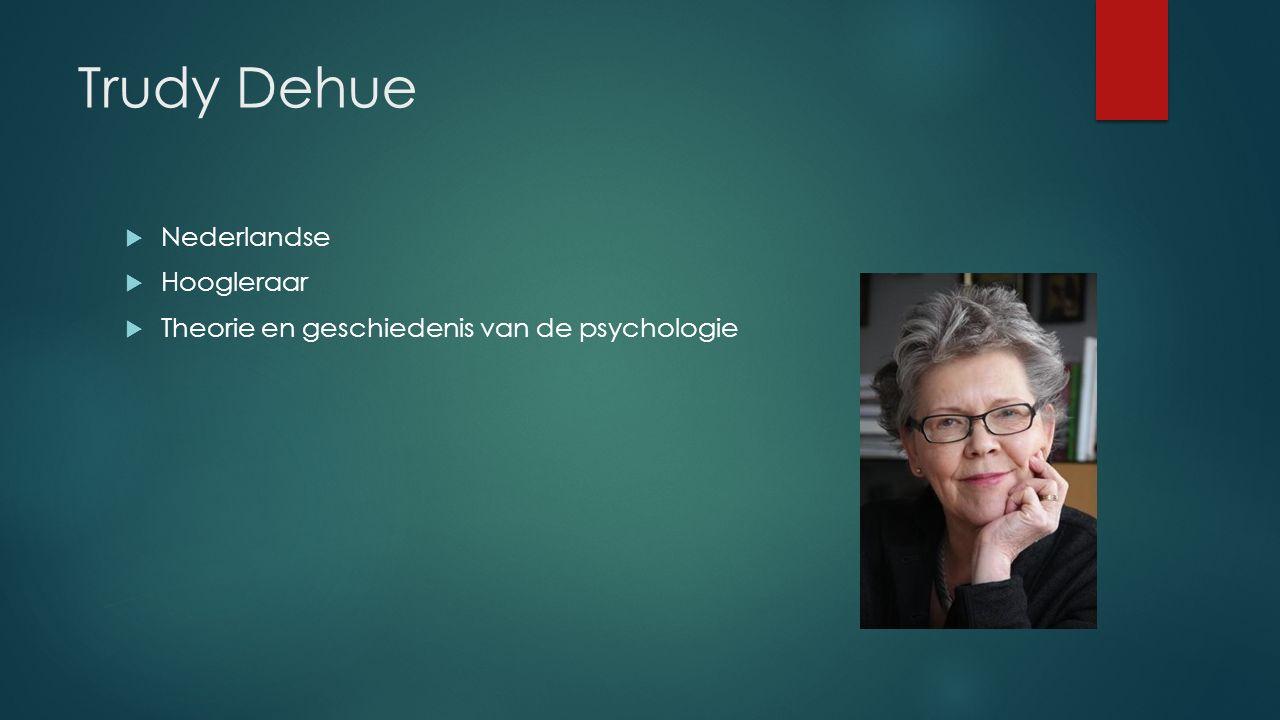Trudy Dehue  Nederlandse  Hoogleraar  Theorie en geschiedenis van de psychologie