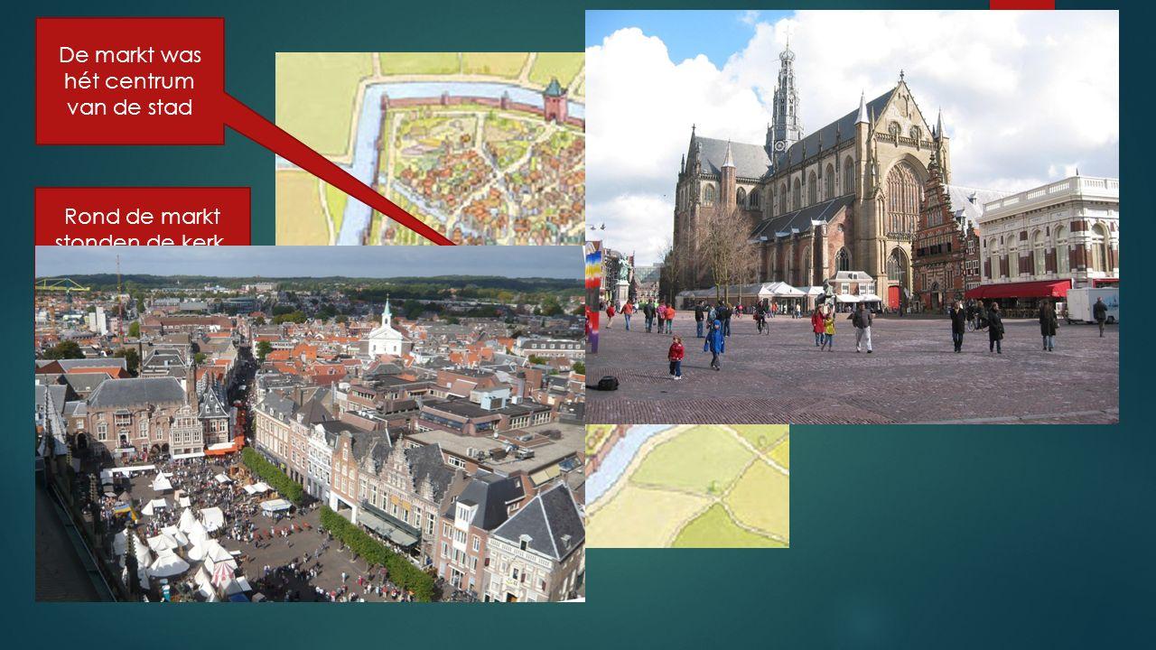 De markt was hét centrum van de stad Rond de markt stonden de kerk, het stadhuis en huizen van rijke kooplieden.