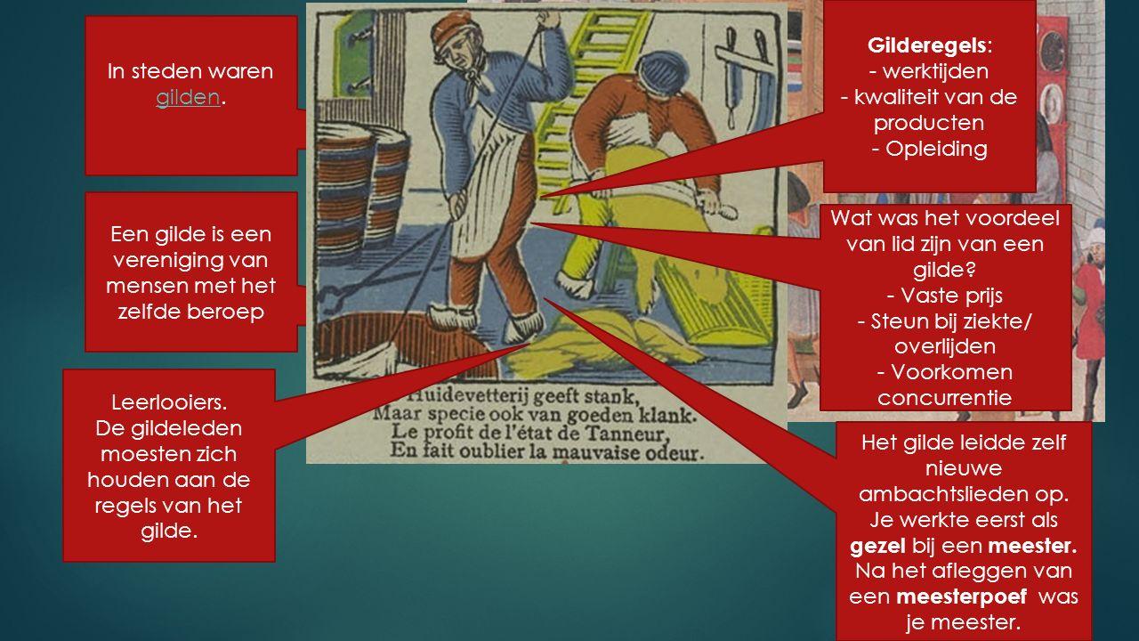 In steden waren gilden. gilden Een gilde is een vereniging van mensen met het zelfde beroep Gilderegels : - werktijden - kwaliteit van de producten -