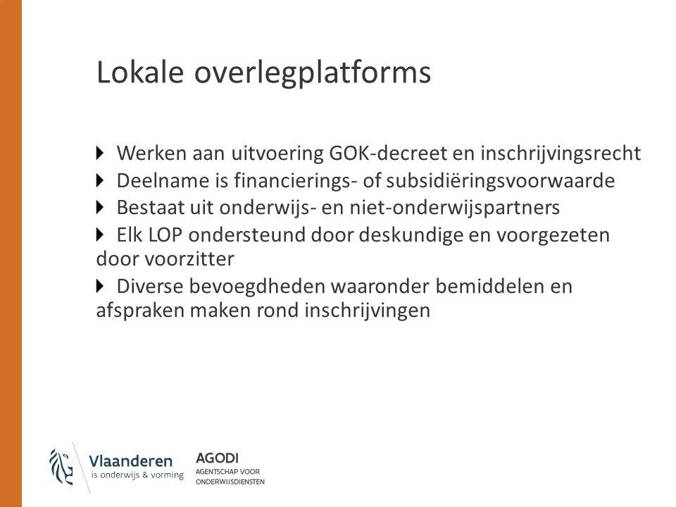 Lokale overlegplatforms Werken aan uitvoering GOK-decreet en inschrijvingsrecht Deelname is financierings- of subsidiëringsvoorwaarde Bestaat uit onde