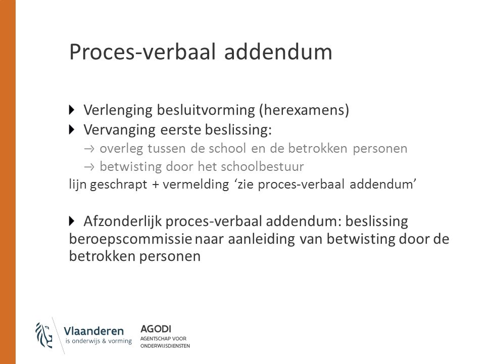 Proces-verbaal addendum Verlenging besluitvorming (herexamens) Vervanging eerste beslissing: overleg tussen de school en de betrokken personen betwist