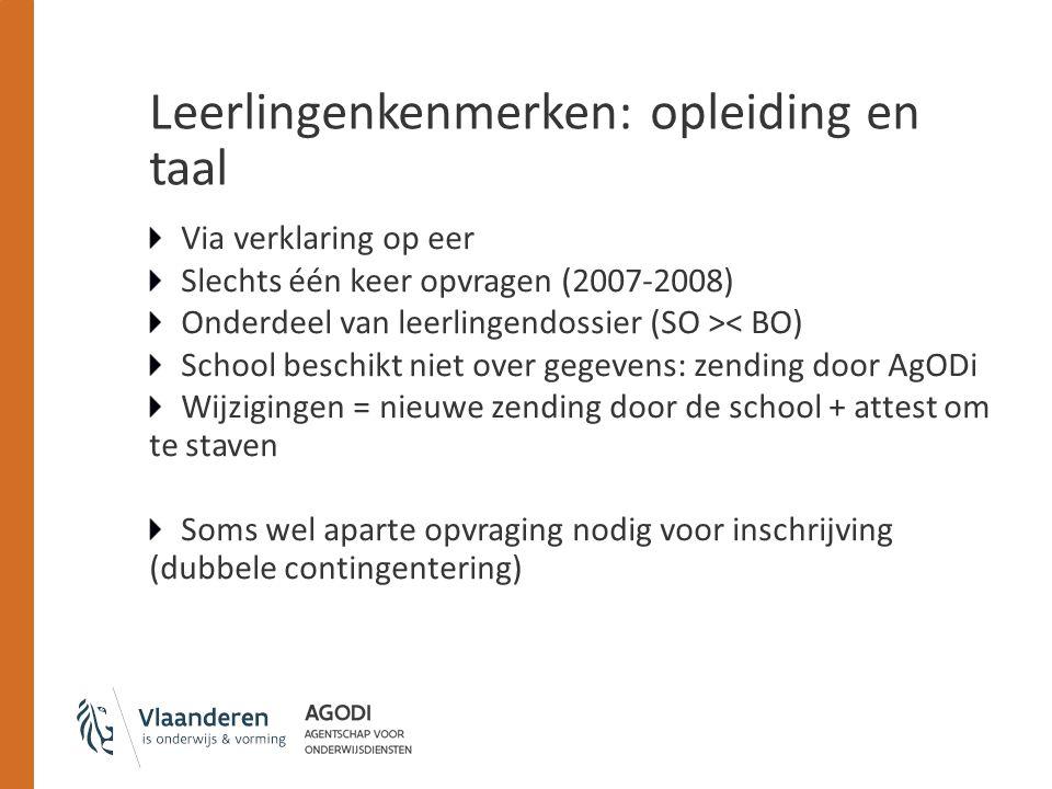 Leerlingenkenmerken: opleiding en taal Via verklaring op eer Slechts één keer opvragen (2007-2008) Onderdeel van leerlingendossier (SO >< BO) School b