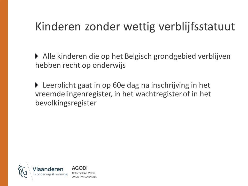 Kinderen zonder wettig verblijfsstatuut Alle kinderen die op het Belgisch grondgebied verblijven hebben recht op onderwijs Leerplicht gaat in op 60e d