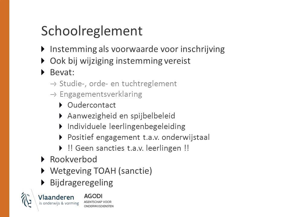 Schoolreglement Instemming als voorwaarde voor inschrijving Ook bij wijziging instemming vereist Bevat: Studie-, orde- en tuchtreglement Engagementsve