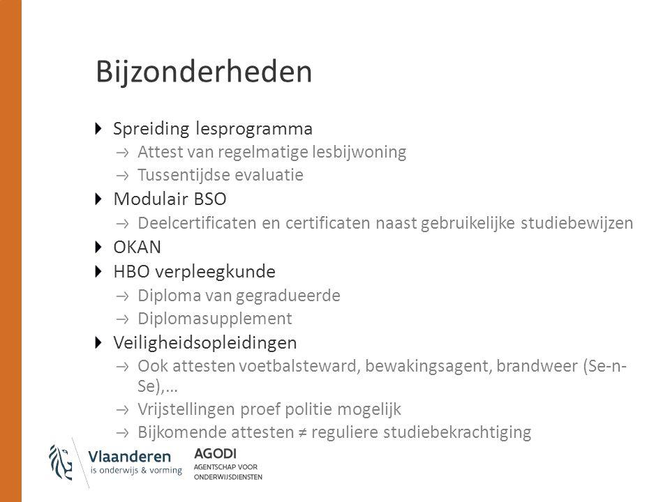 Bijzonderheden Spreiding lesprogramma Attest van regelmatige lesbijwoning Tussentijdse evaluatie Modulair BSO Deelcertificaten en certificaten naast g