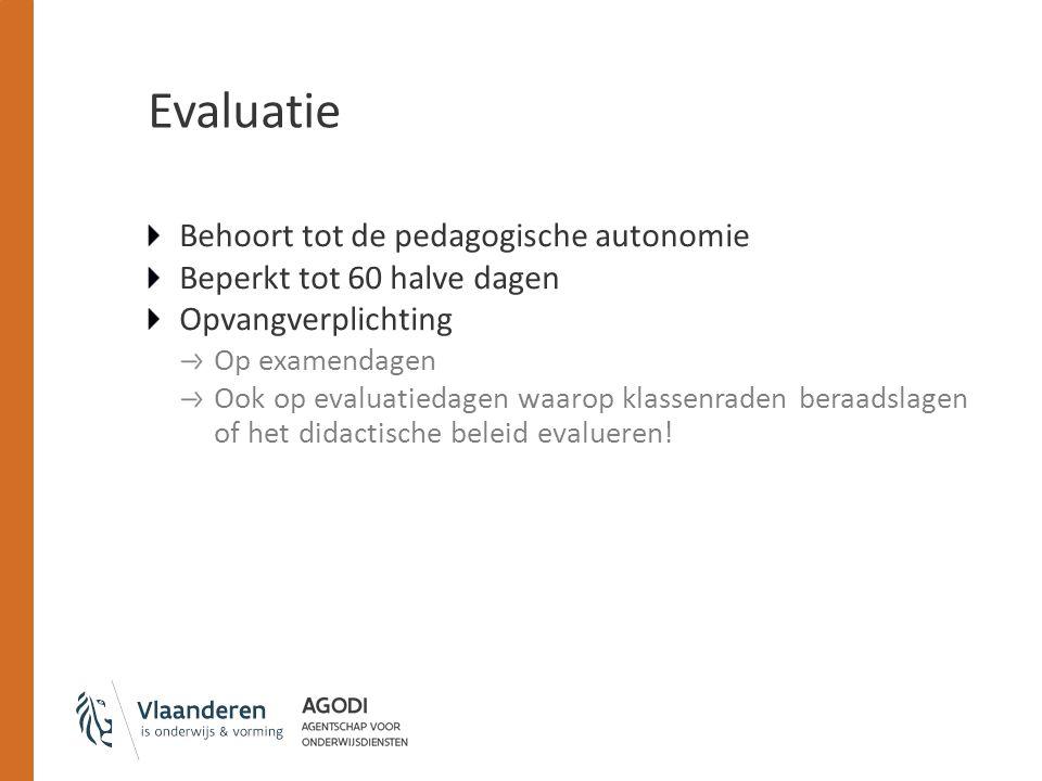 Evaluatie Behoort tot de pedagogische autonomie Beperkt tot 60 halve dagen Opvangverplichting Op examendagen Ook op evaluatiedagen waarop klassenraden