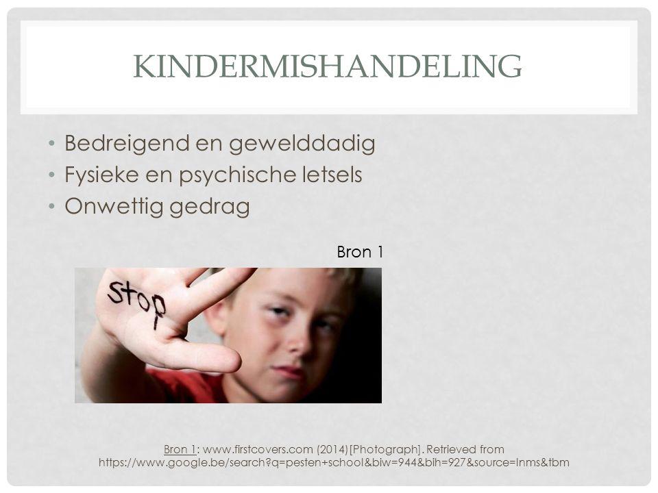 KINDERMISHANDELING Bedreigend en gewelddadig Fysieke en psychische letsels Onwettig gedrag Bron 1: www.firstcovers.com (2014)[Photograph]. Retrieved f