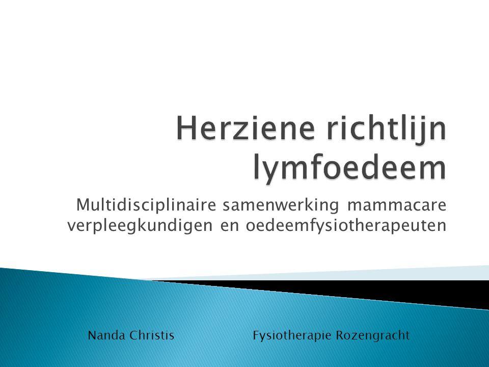 Therapeutische interventies Secundaire preventie Initiële behandelfase Onderhoudsbehandelfase Manuele lymfdrainage - X (alleen obstructief) Zelf masseren* Zwachtelen - X Zelf zwachtelen Therapeutisch elastische kousen - volumeverschil 5-10% X Pressotherapie/IPC - I.c.m.