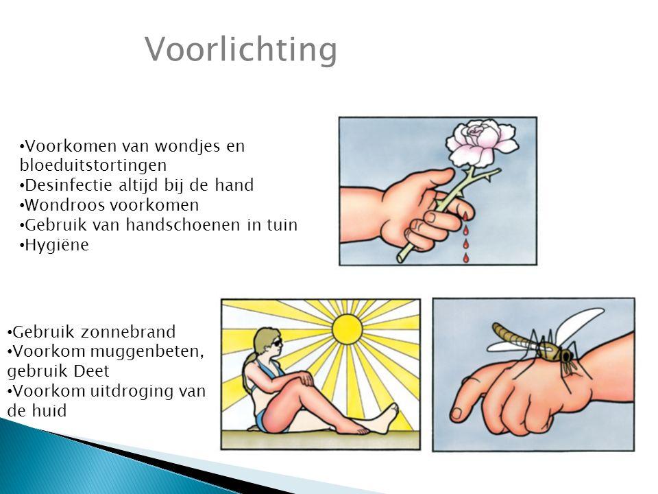 Voorlichting Voorkomen van wondjes en bloeduitstortingen Desinfectie altijd bij de hand Wondroos voorkomen Gebruik van handschoenen in tuin Hygiëne Gebruik zonnebrand Voorkom muggenbeten, gebruik Deet Voorkom uitdroging van de huid