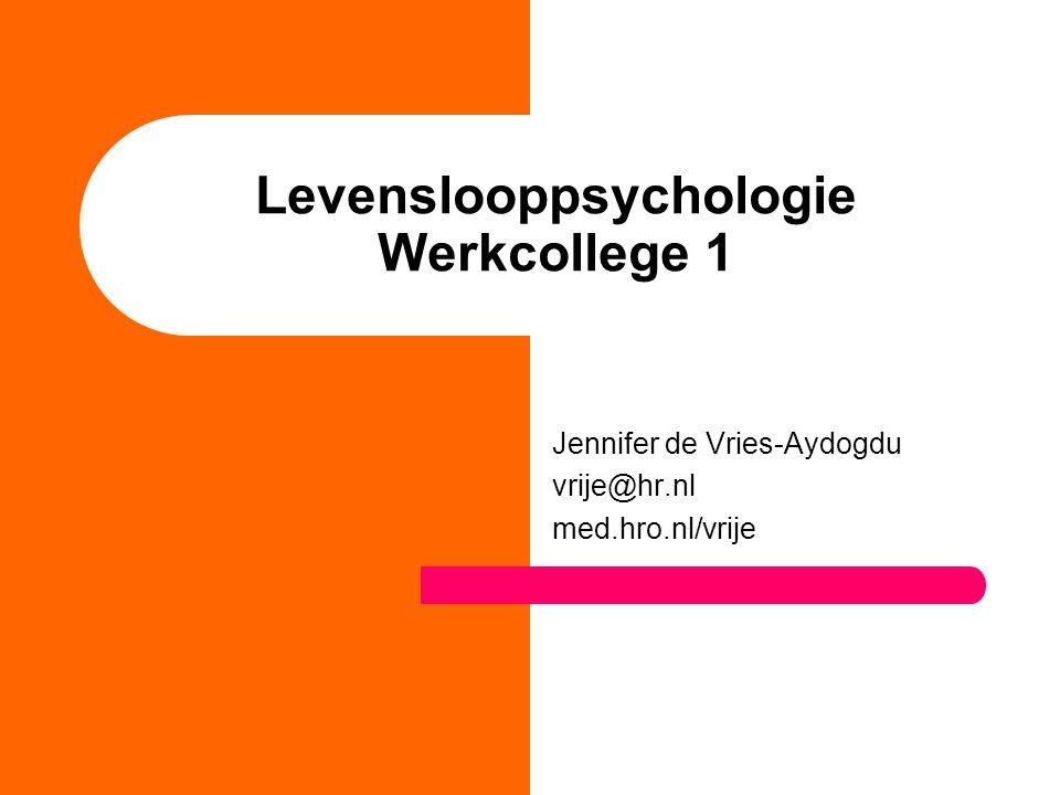 Levenslooppsychologie Werkcollege 1 Jennifer de Vries-Aydogdu vrije@hr.nl med.hro.nl/vrije