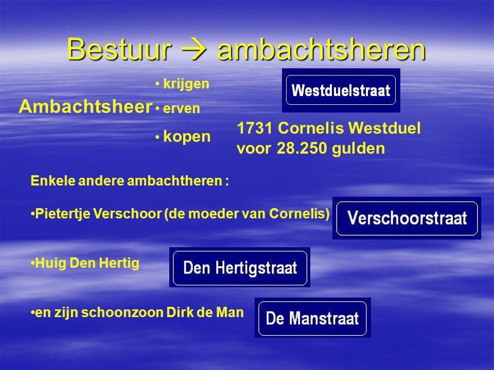 Bestuur  ambachtsheren Ambachtsheer krijgen erven kopen 1731 Cornelis Westduel voor 28.250 gulden Enkele andere ambachtheren : Pietertje Verschoor (d