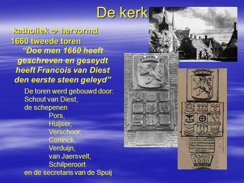 """De kerk 1660 tweede toren """"Doe men 1660 heeft geschreven en geseydt heeft Francois van Diest den eerste steen geleyd"""" De toren werd gebouwd door: Scho"""