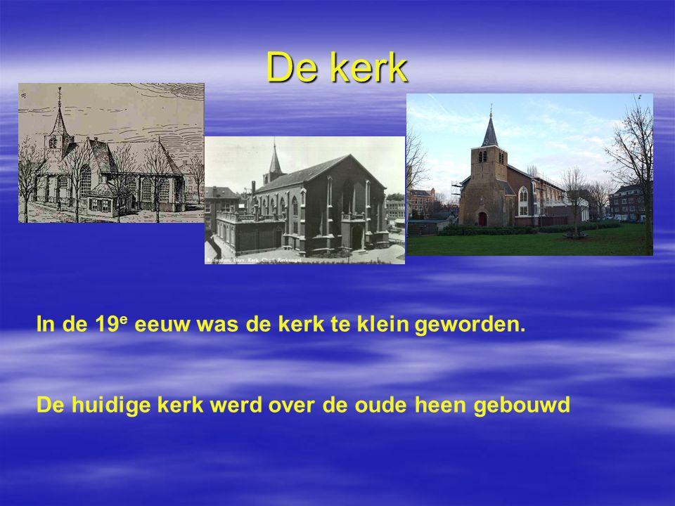 De kerk In de 19 e eeuw was de kerk te klein geworden. De huidige kerk werd over de oude heen gebouwd