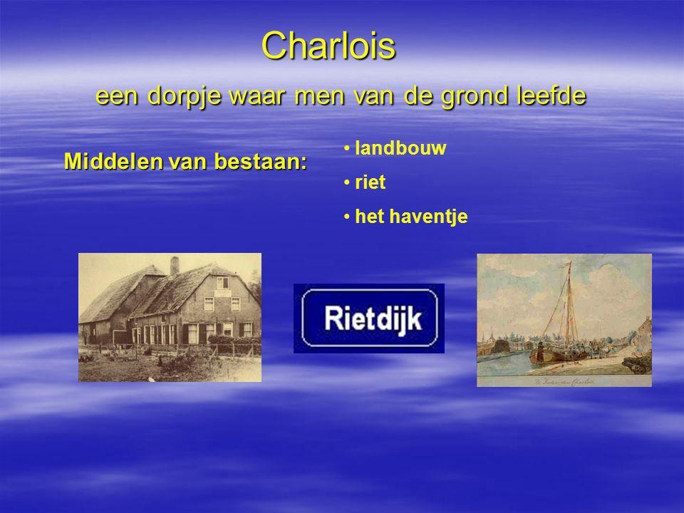 Charlois een dorpje waar men van de grond leefde Middelen van bestaan: landbouw riet het haventje