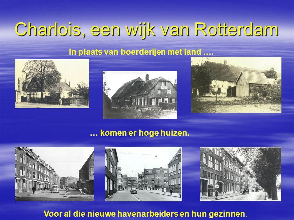Charlois, een wijk van Rotterdam In plaats van boerderijen met land …. … komen er hoge huizen.. Voor al die nieuwe havenarbeiders en hun gezinnen.