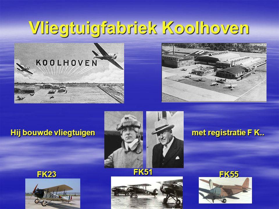 Vliegtuigfabriek Koolhoven Hij bouwde vliegtuigen met registratie F K.. FK23FK55 FK51