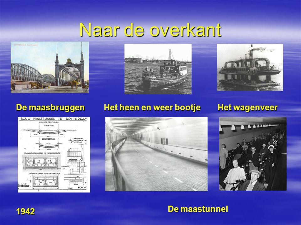 Naar de overkant Het wagenveer De maasbruggen Het heen en weer bootje 1942 De maastunnel