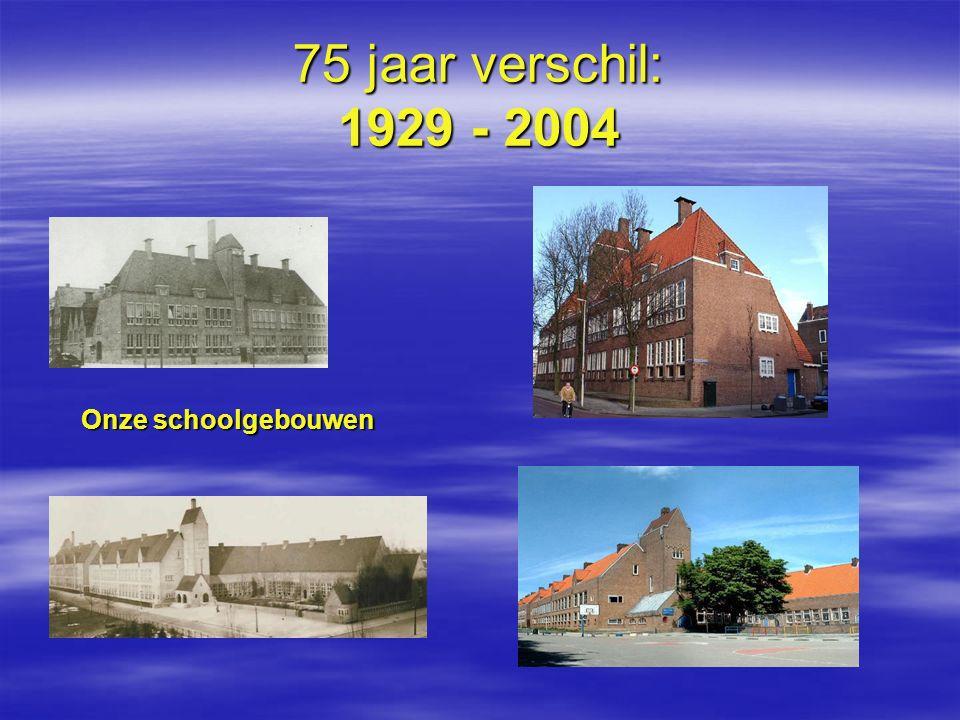 75 jaar verschil: 1929 - 2004 Onze schoolgebouwen