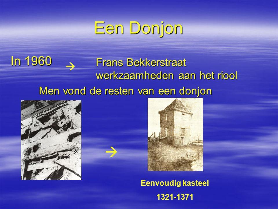 Een Donjon In 1960 Frans Bekkerstraat werkzaamheden aan het riool Men vond de resten van een donjon   Eenvoudig kasteel 1321-1371