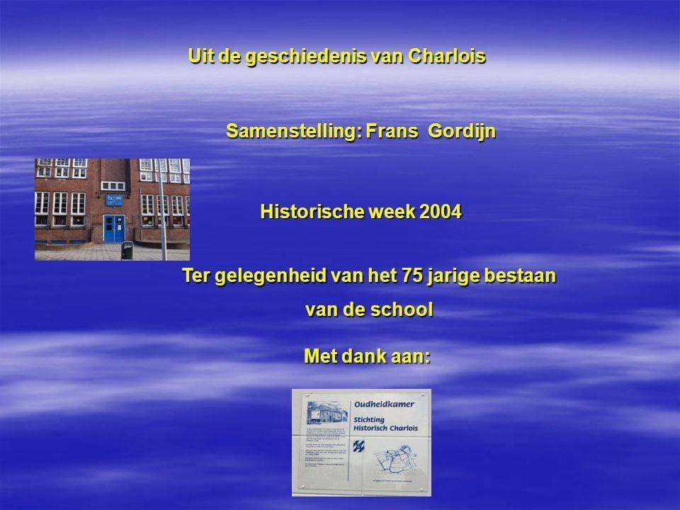 Uit de geschiedenis van Charlois Samenstelling: Frans Gordijn Historische week 2004 Ter gelegenheid van het 75 jarige bestaan van de school Met dank a