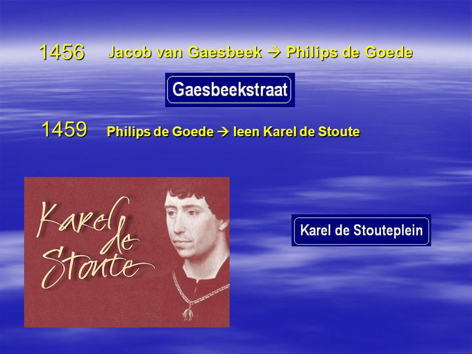 1456 Jacob van Gaesbeek  Philips de Goede 1459 Philips de Goede  leen Karel de Stoute