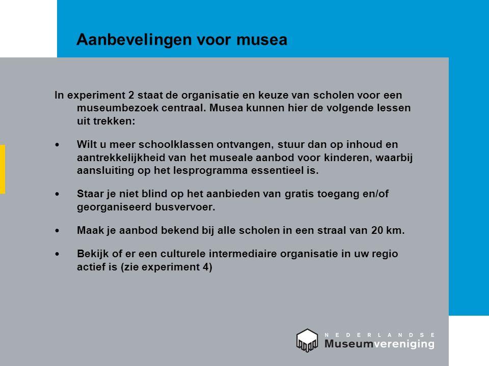 Aanbevelingen voor musea In experiment 2 staat de organisatie en keuze van scholen voor een museumbezoek centraal. Musea kunnen hier de volgende lesse