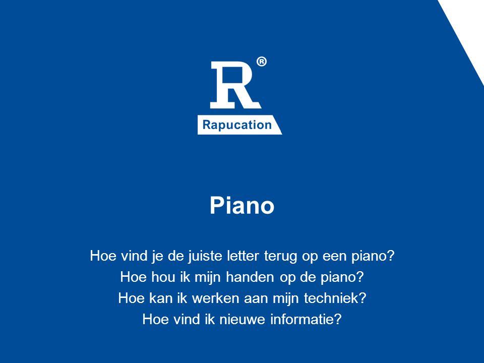 Piano Hoe vind je de juiste letter terug op een piano? Hoe hou ik mijn handen op de piano? Hoe kan ik werken aan mijn techniek? Hoe vind ik nieuwe inf