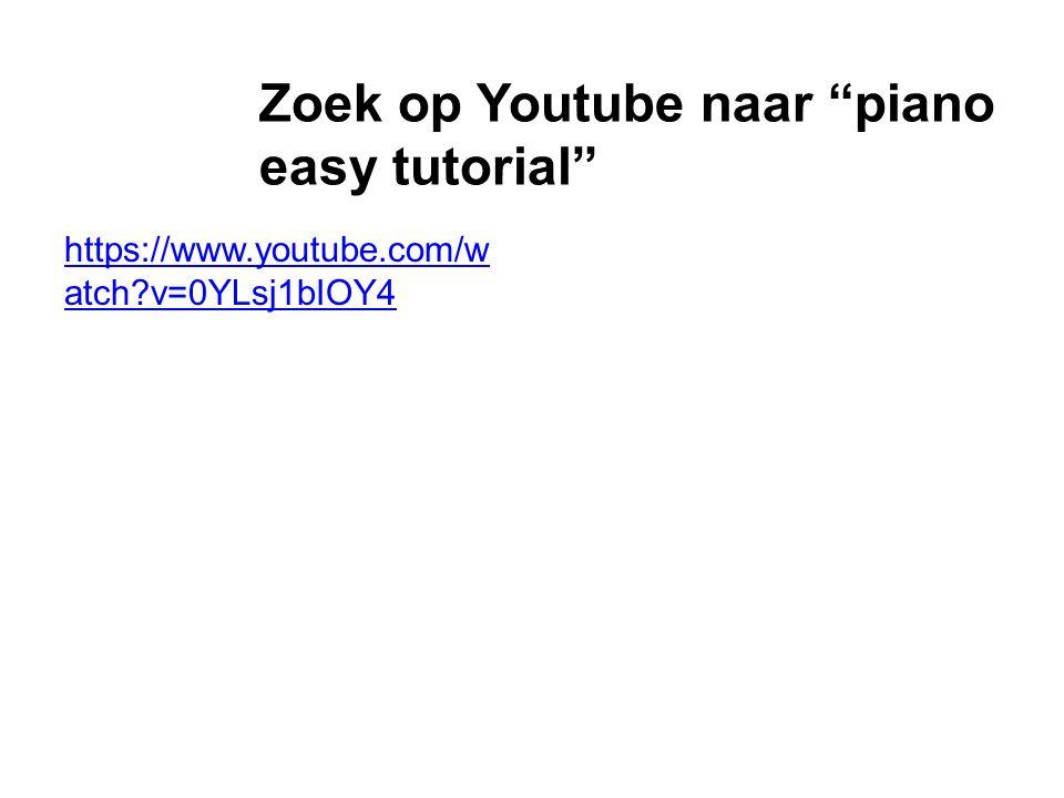 "Zoek op Youtube naar ""piano easy tutorial"" https://www.youtube.com/w atch?v=0YLsj1bIOY4"