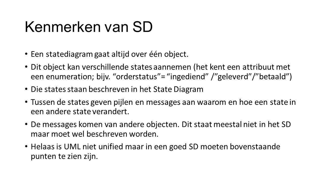Kenmerken van SD Een statediagram gaat altijd over één object.