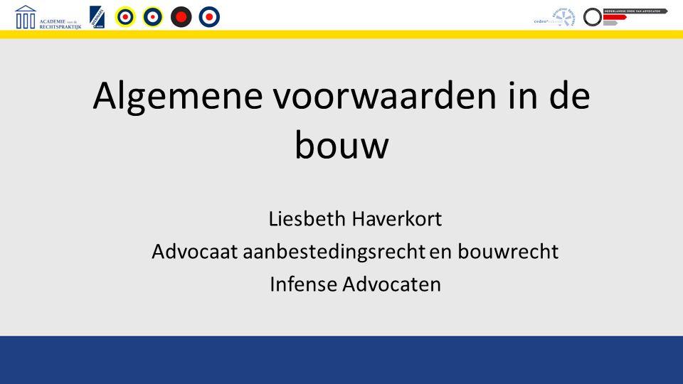 Algemene voorwaarden in de bouw Liesbeth Haverkort Advocaat aanbestedingsrecht en bouwrecht Infense Advocaten