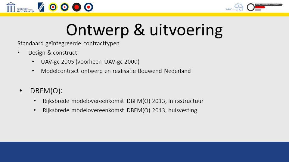 Ontwerp & uitvoering Standaard geïntegreerde contracttypen Design & construct: UAV-gc 2005 (voorheen UAV-gc 2000) Modelcontract ontwerp en realisatie