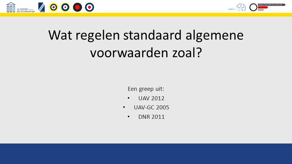Wat regelen standaard algemene voorwaarden zoal? Een greep uit: UAV 2012 UAV-GC 2005 DNR 2011