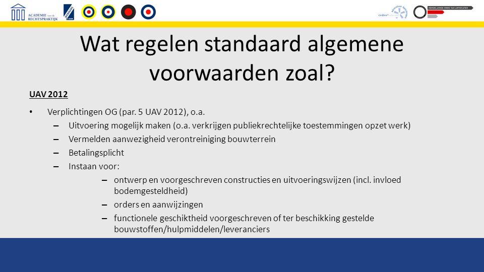 Wat regelen standaard algemene voorwaarden zoal? UAV 2012 Verplichtingen OG (par. 5 UAV 2012), o.a. – Uitvoering mogelijk maken (o.a. verkrijgen publi