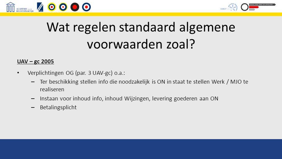 Wat regelen standaard algemene voorwaarden zoal? UAV – gc 2005 Verplichtingen OG (par. 3 UAV-gc) o.a.: – Ter beschikking stellen info die noodzakelijk