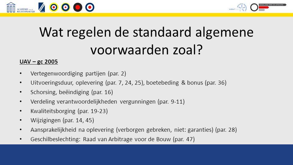 Wat regelen de standaard algemene voorwaarden zoal? UAV – gc 2005 Vertegenwoordiging partijen (par. 2) Uitvoeringsduur, oplevering (par. 7, 24, 25), b