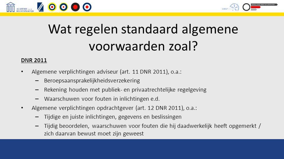 Wat regelen standaard algemene voorwaarden zoal? DNR 2011 Algemene verplichtingen adviseur (art. 11 DNR 2011), o.a.: – Beroepsaansprakelijkheidsverzek