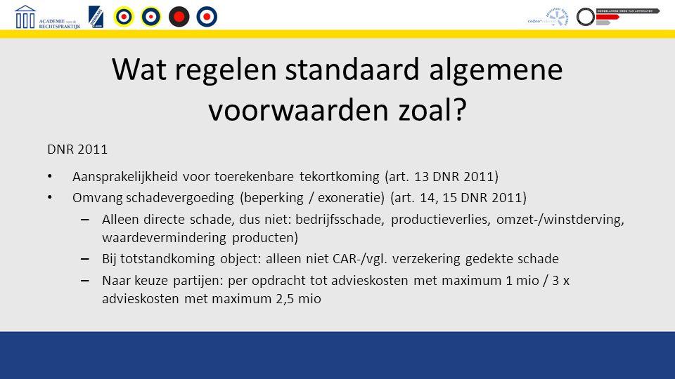 Wat regelen standaard algemene voorwaarden zoal? DNR 2011 Aansprakelijkheid voor toerekenbare tekortkoming (art. 13 DNR 2011) Omvang schadevergoeding