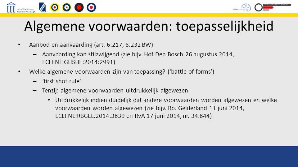 Algemene voorwaarden: toepasselijkheid Aanbod en aanvaarding (art. 6:217, 6:232 BW) – Aanvaarding kan stilzwijgend (zie bijv. Hof Den Bosch 26 augustu